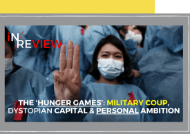 Myanmar's 'Hunger Games': Military Coup, Dystopian Capital and Personal Ambition
